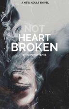 Not heartbroken. by stylesxwritings