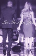 Let Me Love You || Sequel to Be Alright by forcvergirl