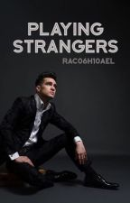 [COMING SOON] Playing Strangers (Brendon Urie/P!ATD FanFic) by rac06h10ael
