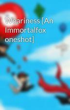 Weariness [An Immortalfox oneshot] by ShadowedLove97