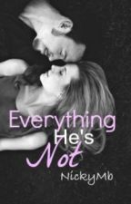 Everything He's Not by Nickymb