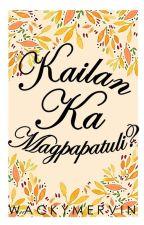 Kailan Ka Magpapatuli? by WackyMervin