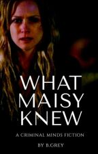 What Maisy Knew - A Criminal Minds Fiction by bonniegreyfics