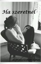 Ha szeretnél |depresszioshercegnoo| by depresszioshercegnoo