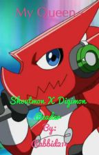 My Queen~ ( Shoutmon X Digimon! Reader)  by OfficialRoughraff