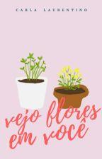 Vejo Flores em Você by carlalaurentino
