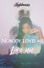 Nobody Loves Me Like Me by kaylaloco393