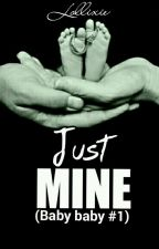 Just MINE (Baby Baby #1) by Lollixie