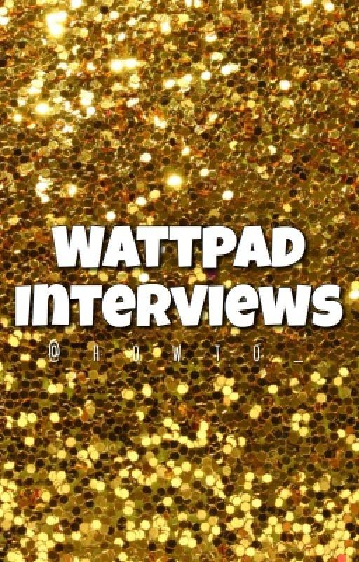 Wattpad Interviews  by howto_
