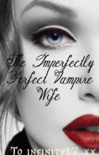 The Imperfectly Perfect Vampire Wife by xShuilanx