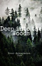 Deep Into The Woods by Your-Anonymous-One