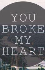 You broke my heart by OliviaBragg