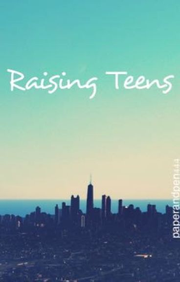 Raising Teens