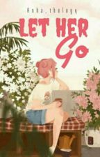 LET HER GO by Anha_thology