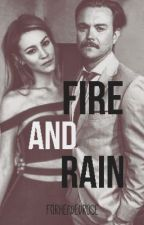 fire and rain // forheadedrose by forheadedrose