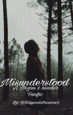 Misunderstood \ Negan x reader fanfic  by Wildypinkdreamer