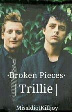 Broken Pieces. [Trillie] #Fueledbypremios2018 by MissIdiotKilljoy