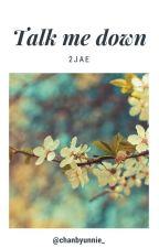 Talk Me Down ❀ 2Jae by Kookieta_