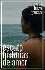 Escuto Histórias de Amor by AnaLuizaGrecco