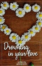 ~ Deamus ~ Drowning in your love by galaxystories