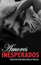 Amores Inesperados (Completo Em Revisão) by anapaulasousadias
