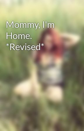 Mommy, I'm Home. *Revised* by JustSouthOfWierd