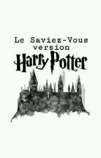 Le Saviez-Vous version Harry Potter  by BrokenNightHeart
