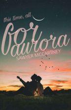 For Aurora by SawyerMcCartney