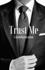 Trust Me (INDEFINITE HIATUS) by Calumfornication