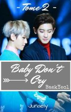 Baby Don't Cry - Tome 2 by Junaely