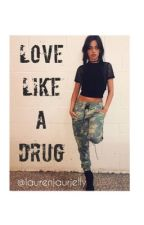 Love Like A Drug (Camila/ you) by therealbobross