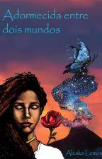 Adormecida entre dois mundos by AleskaLemos