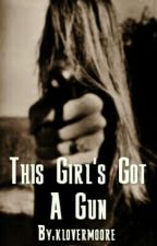 This Girl's Got A Gun (On Hold) by klovermoore
