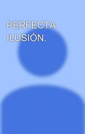 PERFECTA ILUSIÓN. by Juanma3520