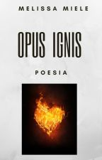 Opus Ignis by Melissami91