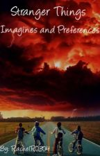 Stranger Things Imagines and Preferences by RachelR0304