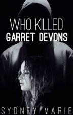 Who Killed Garret Devons by Sydney724