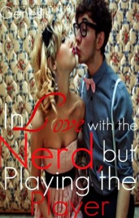 In Love With the Nerd, but Playing the Player by genesis4663