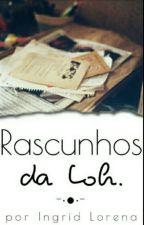 Rascunhos da Loh by IngridLorena5