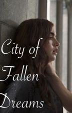 The Mortal Instruments: City of Fallen Dreams (COMPLETED) by kittytwisaga
