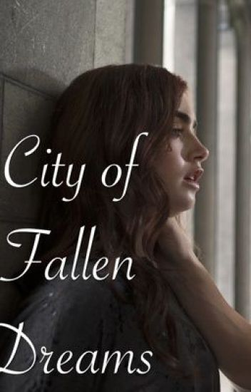 The Mortal Instruments: City of Fallen Dreams (COMPLETED)