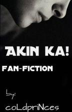 AKIN KA! [FAN FICTION][ON-HOLD] by KakaiBabeXD