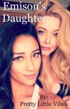 Emison's Daughter by Prettylittlevibes