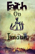Faith On Allah... Imaan (Ibadah Book 2)(On Hiatus) by roshannay