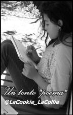 """Un tonto """"poema"""" by LaCookie_LaCollie"""