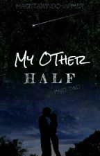 Book Two: My Other Half by Magistawindcharmer