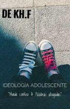 """Ideología Adolescente. """"Mundo Confuso & Palabras Ahogadas"""". by Antipoeta579Yo"""