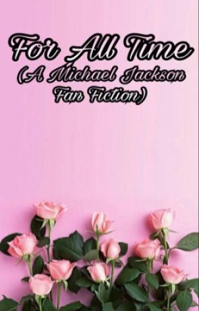 For All Time(Michael Jackson fanfic) by 19Moonwalker58
