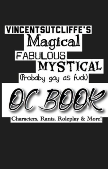 VincentSutcliffe's Magical Fabulous Mystical (Probably Gay As Fuck) OC Book
