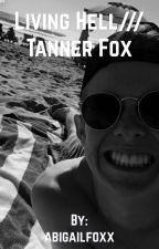 Living hell///Tanner Fox by abigailfoxx